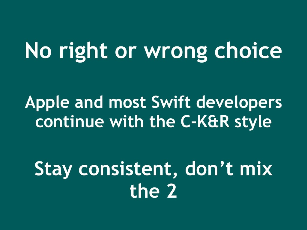 No right or wrong choice Apple and most Swift d...