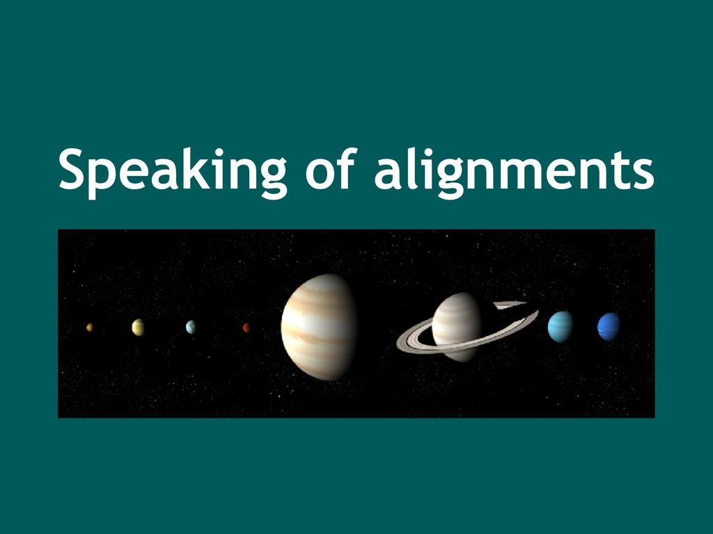 Speaking of alignments