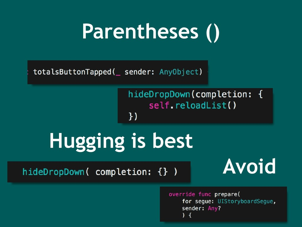 Parentheses () Hugging is best Avoid