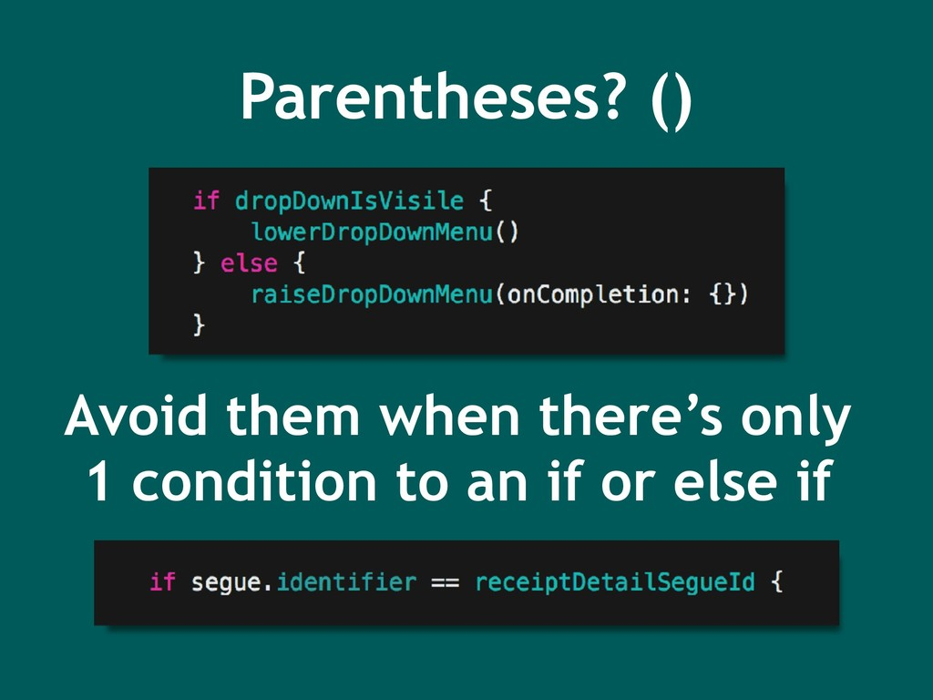 Parentheses? () Avoid them when there's only 1 ...