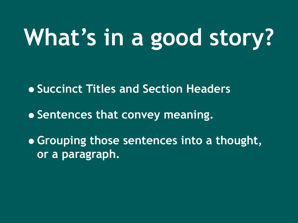 What's in a good story? •Succinct Titles and Se...
