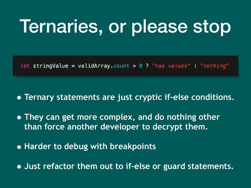 Ternaries, or please stop • Ternary statements ...