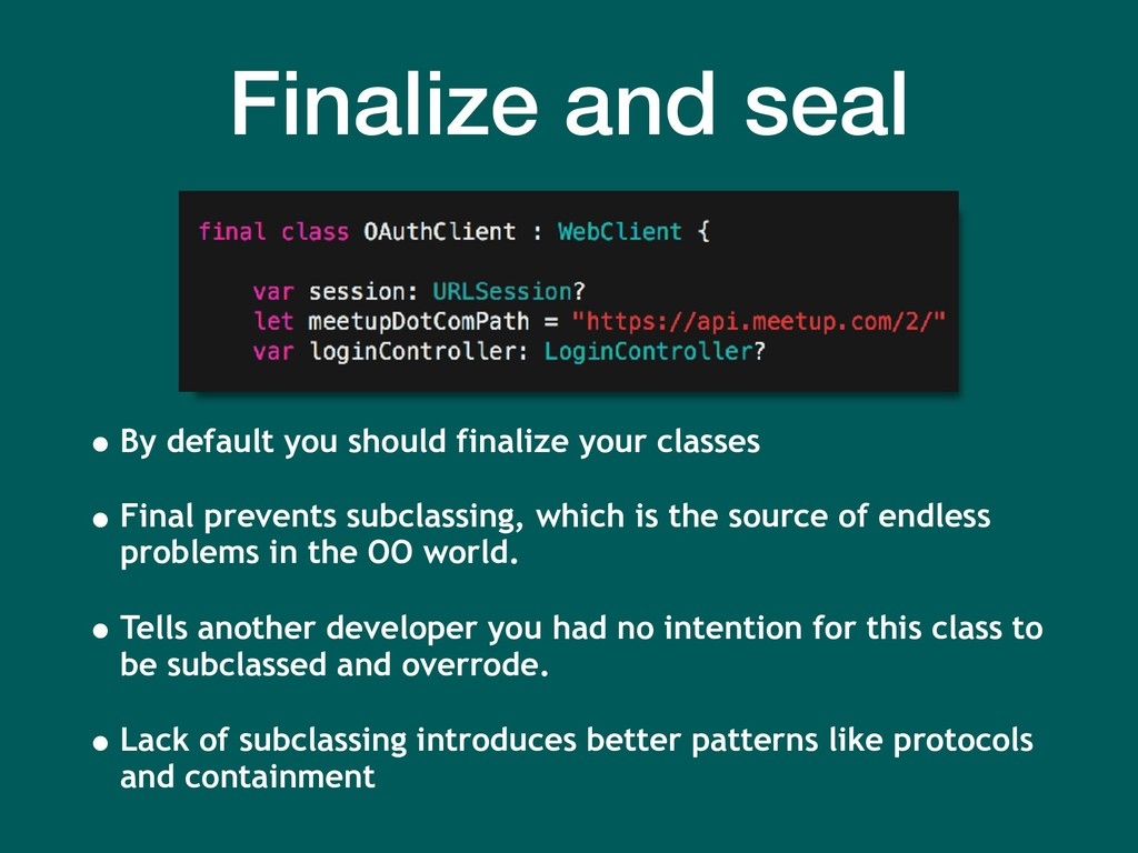Finalize and seal • By default you should final...