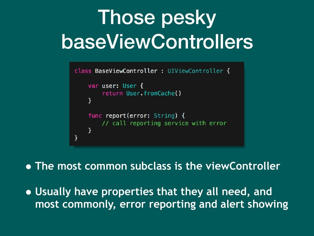 Those pesky baseViewControllers • The most comm...