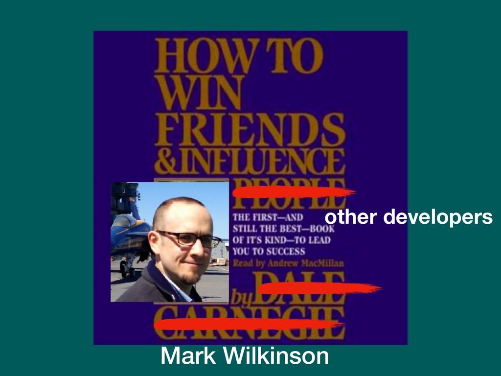 other developers Mark Wilkinson