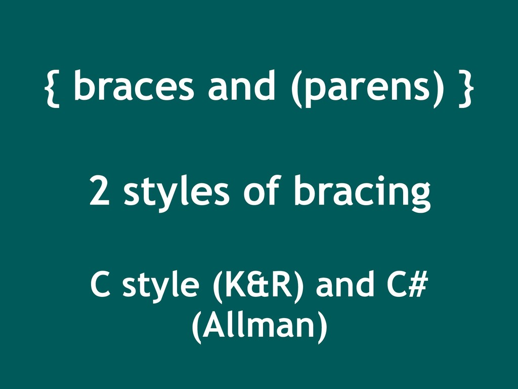 { braces and (parens) } 2 styles of bracing C s...