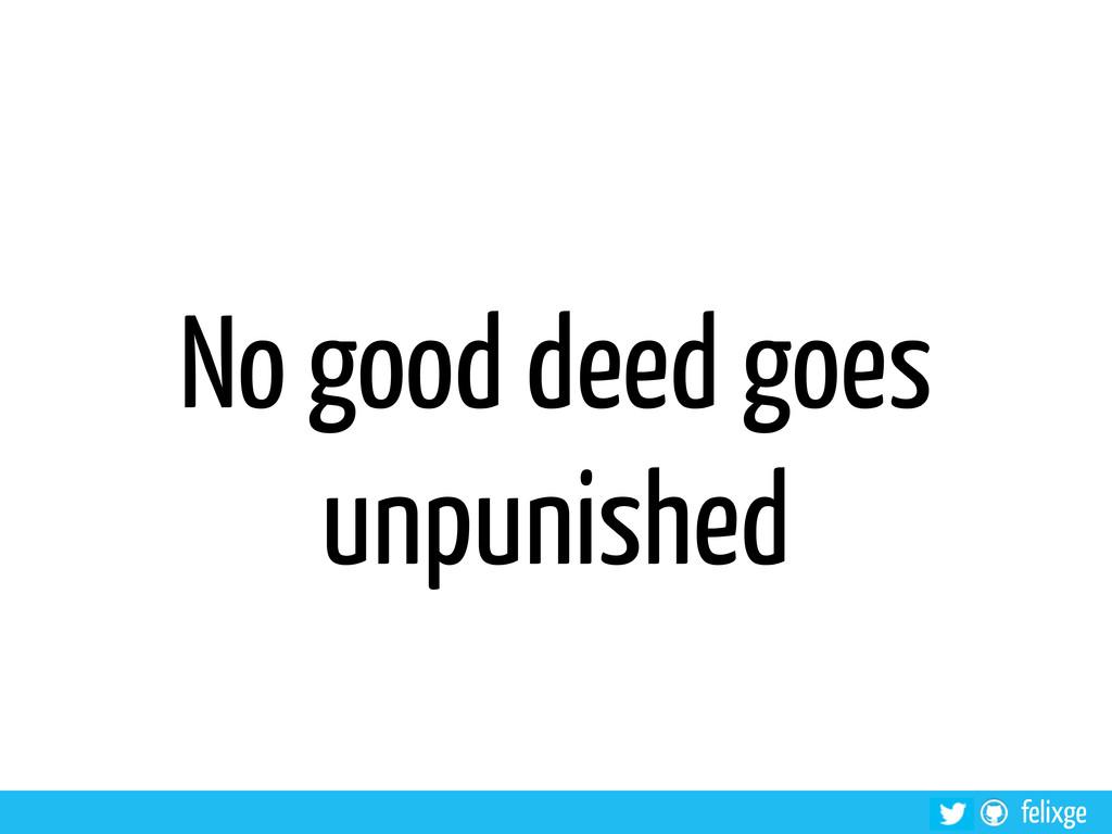 felixge No good deed goes unpunished
