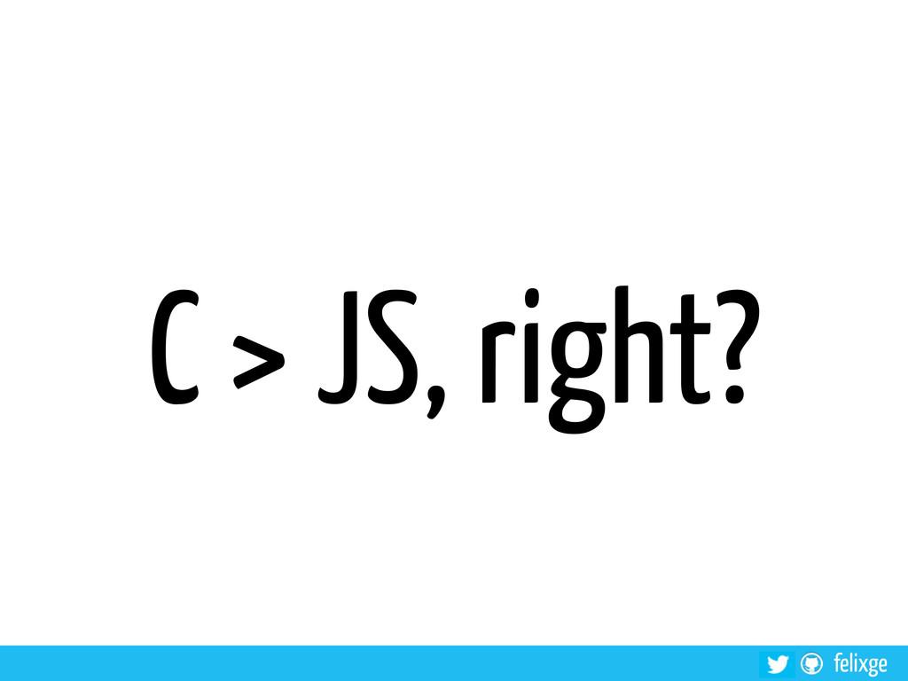 felixge C > JS, right?