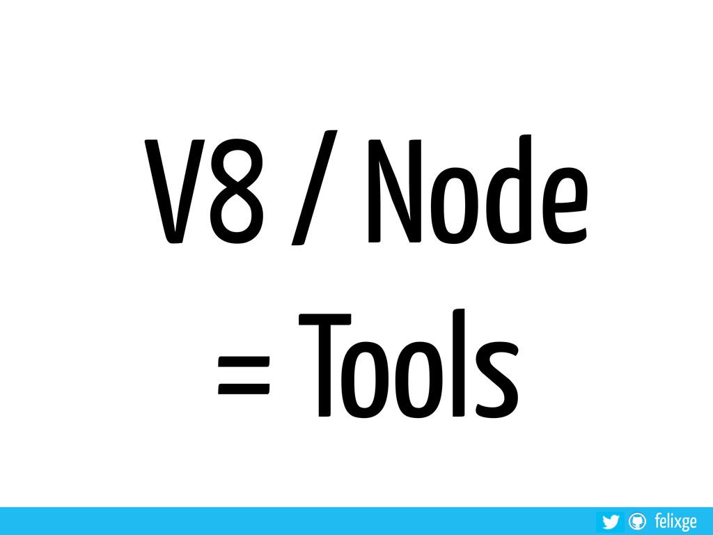 felixge V8 / Node = Tools