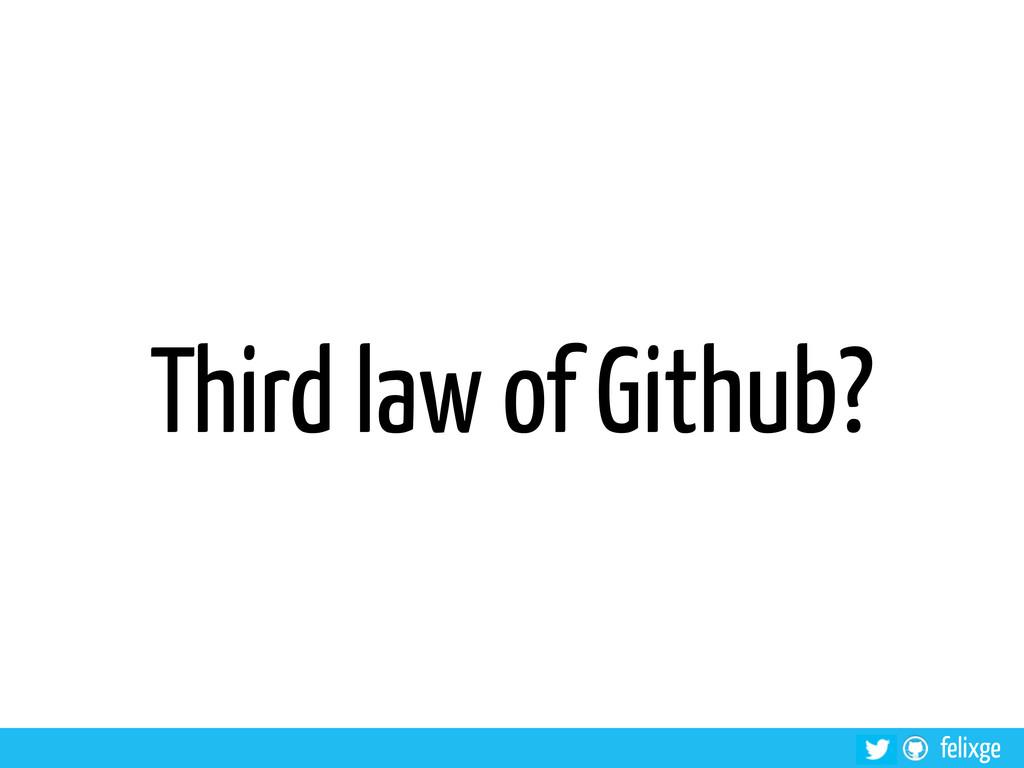 felixge Third law of Github?