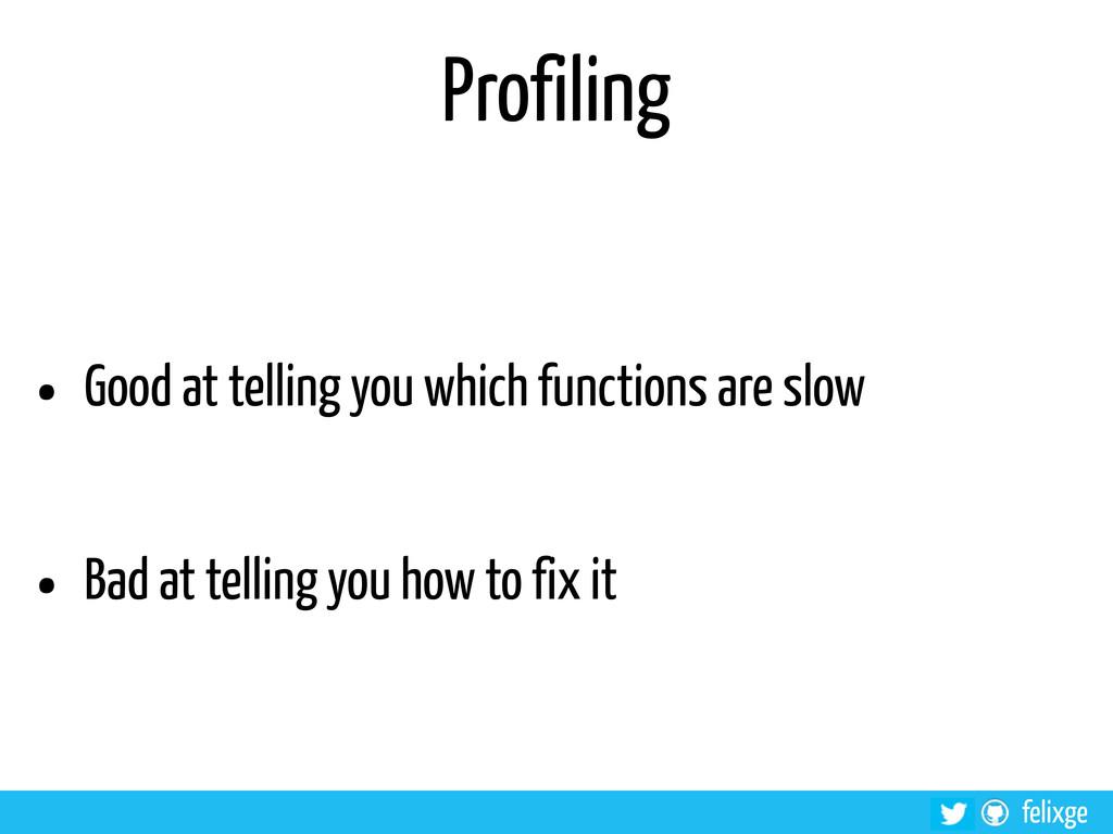 @felixge felixge Profiling • Good at telling yo...