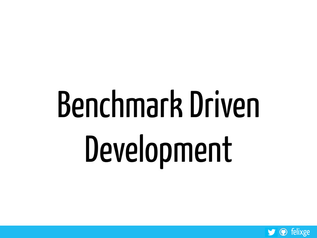 felixge Benchmark Driven Development