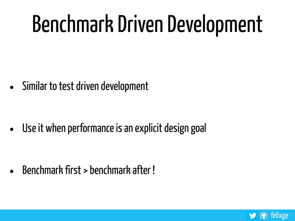@felixge felixge Benchmark Driven Development •...
