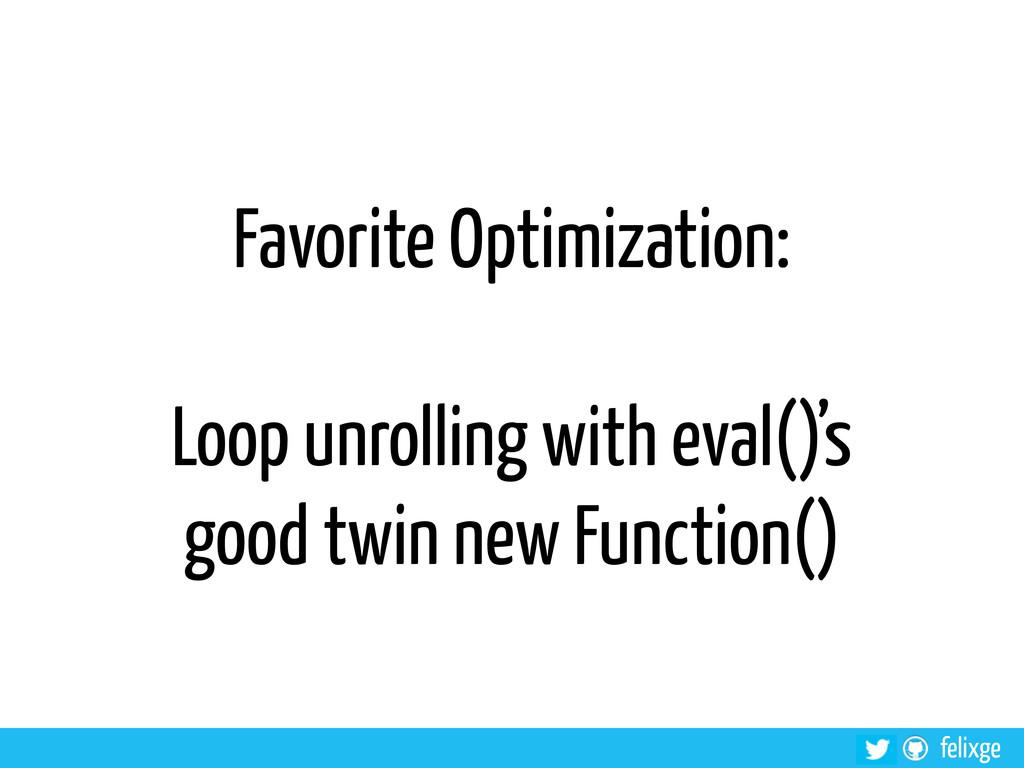 @felixge felixge Favorite Optimization: Loop un...