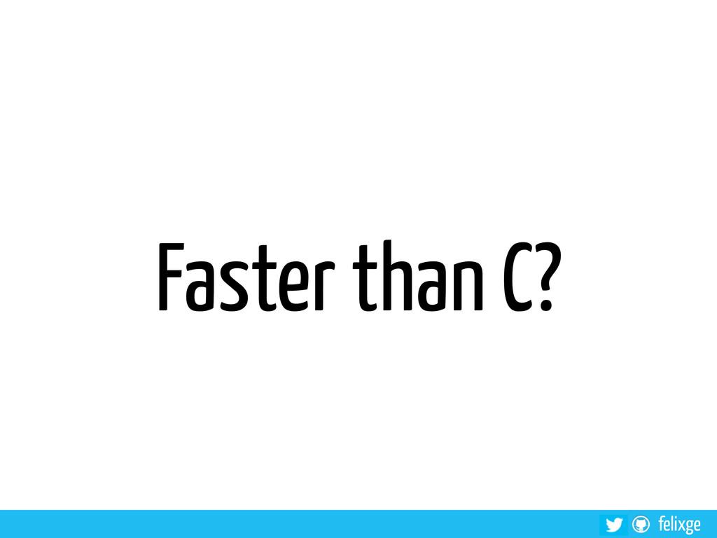 felixge Faster than C?