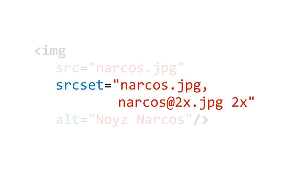 """<img src=""""narcos.jpg"""" srcset=""""narcos.jpg, narco..."""