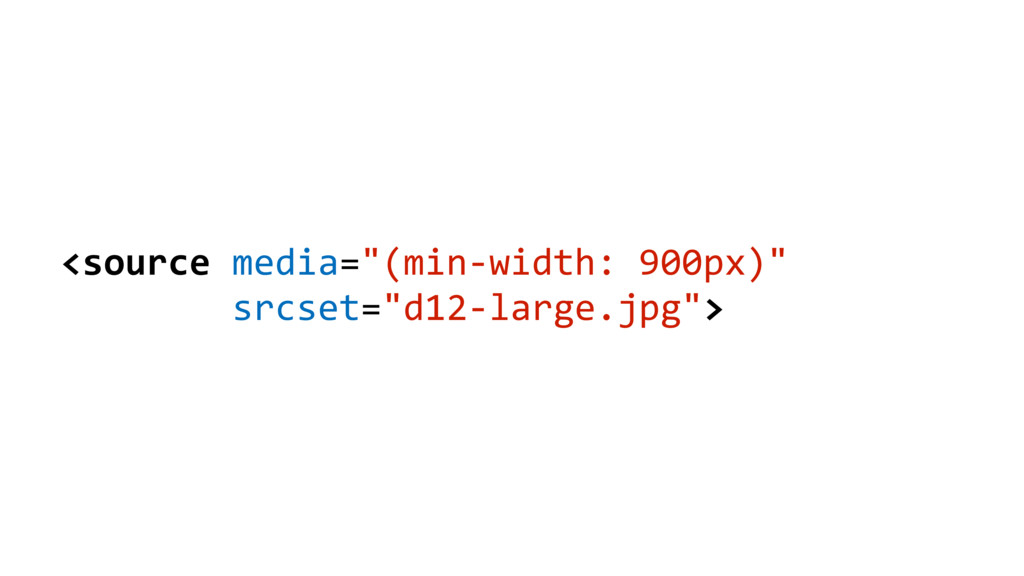 "<source media=""(min-width: 900px)"" srcset=""d12-..."