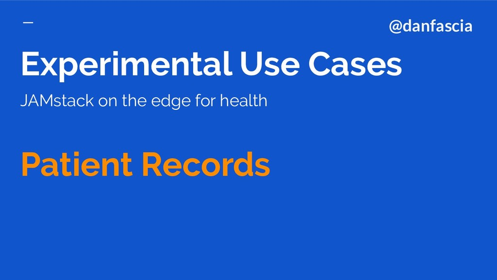 Experimental Use Cases JAMstack on the edge for...