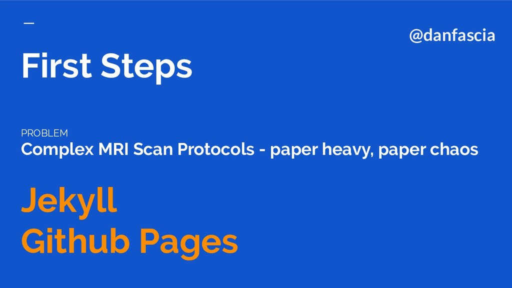 First Steps PROBLEM Complex MRI Scan Protocols ...