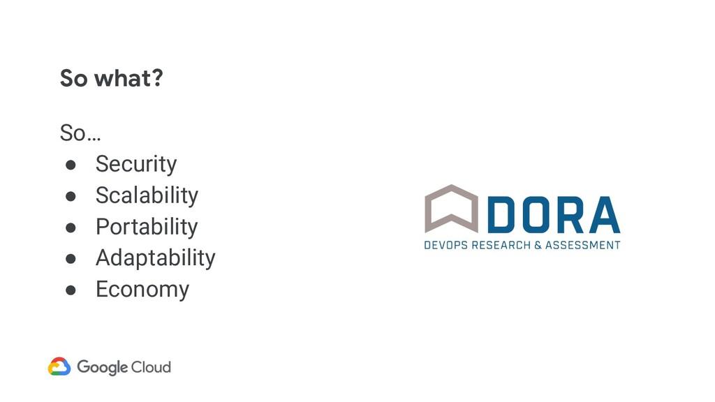 So what? So… ● Security ● Scalability ● Portabi...