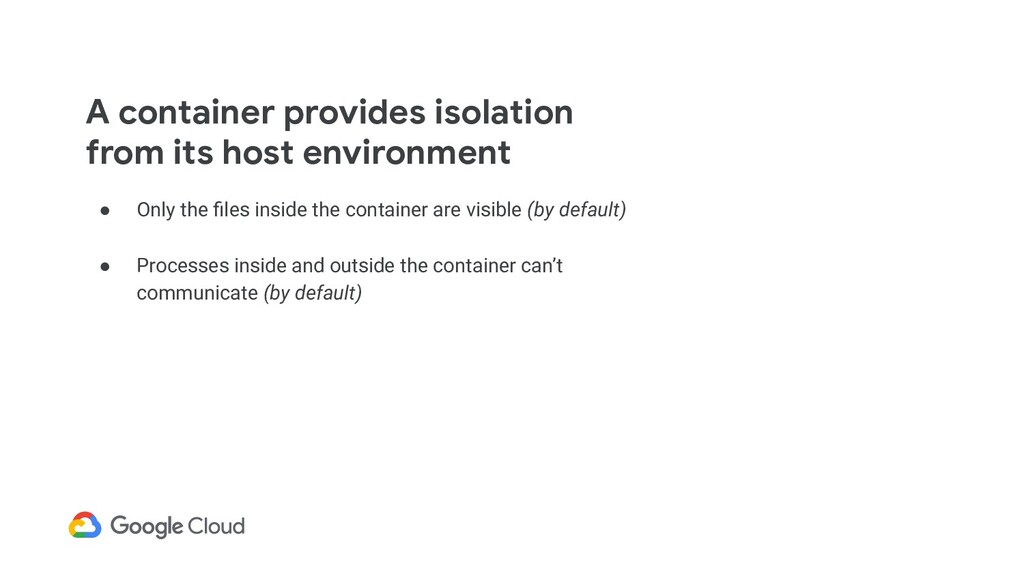 A container provides isolation from its host en...