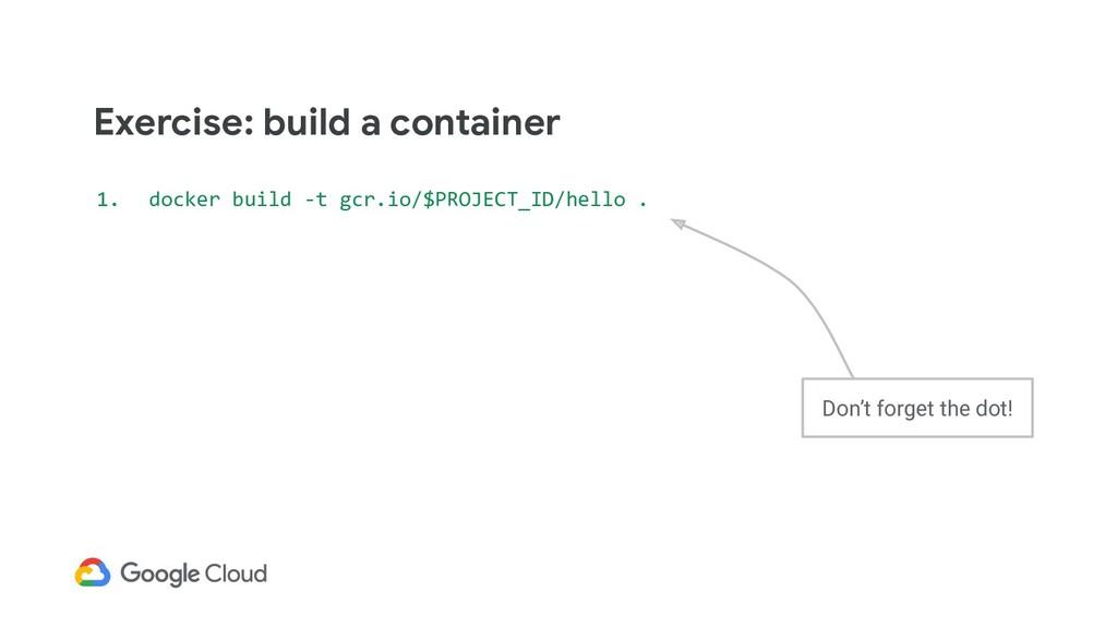 1. docker build -t gcr.io/$PROJECT_ID/hello . E...