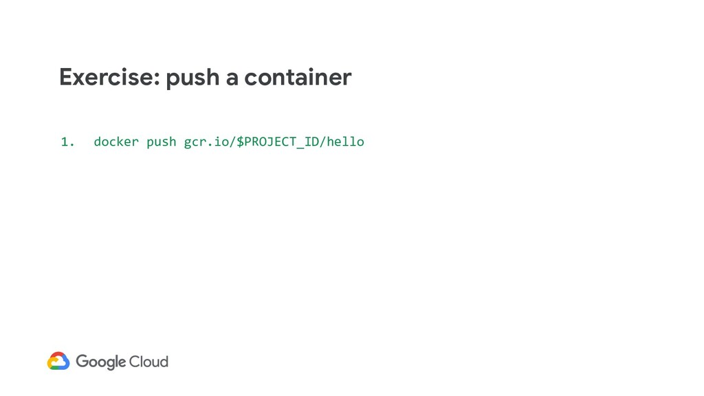 1. docker push gcr.io/$PROJECT_ID/hello Exercis...