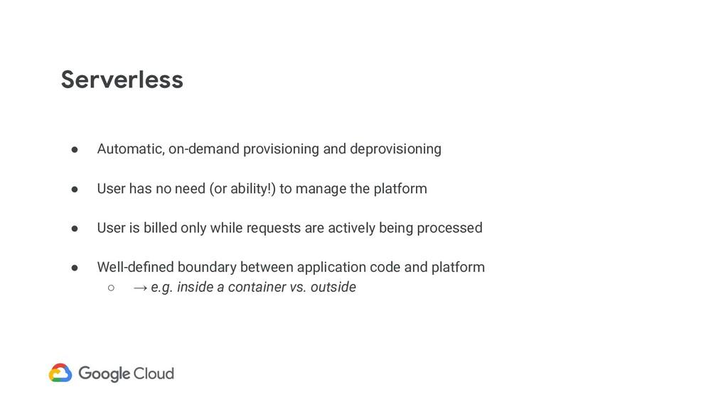 Serverless ● Automatic, on-demand provisioning ...