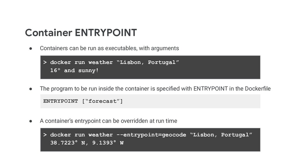 Container ENTRYPOINT ● Containers can be run as...
