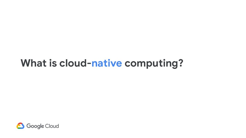 What is cloud-native computing?