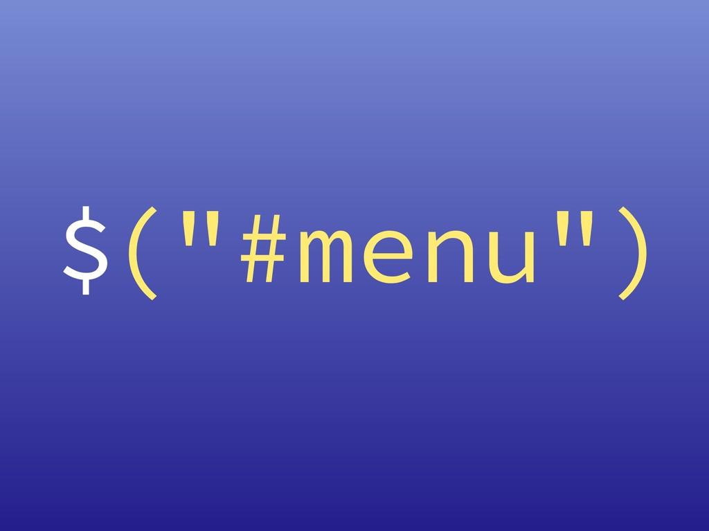 """$(""""#menu"""")"""