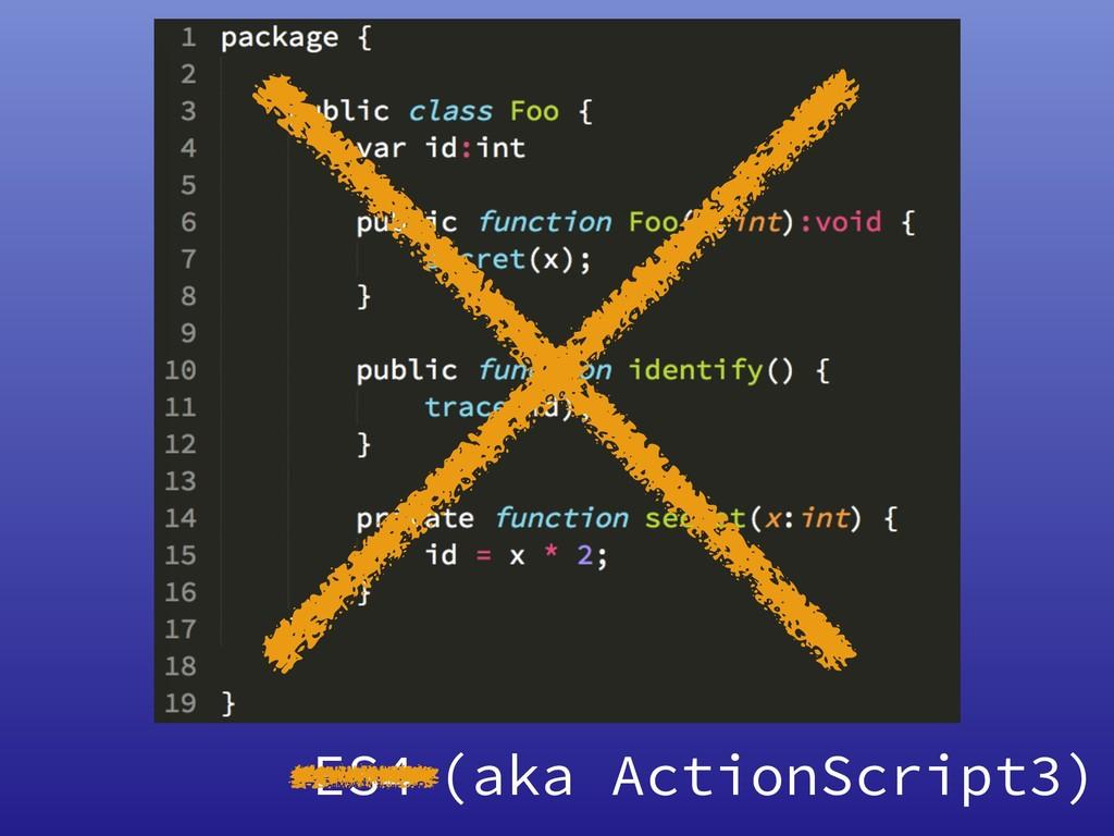 ES4 (aka ActionScript3)