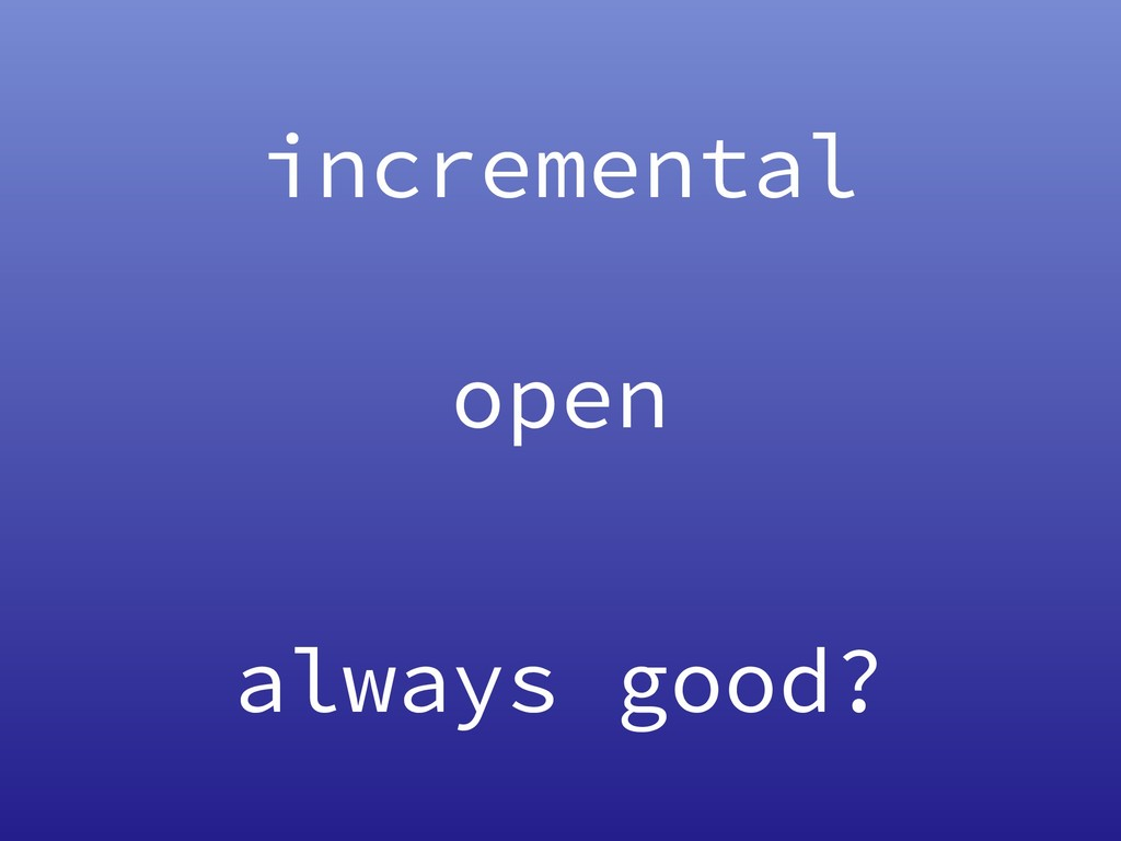 incremental open always good?