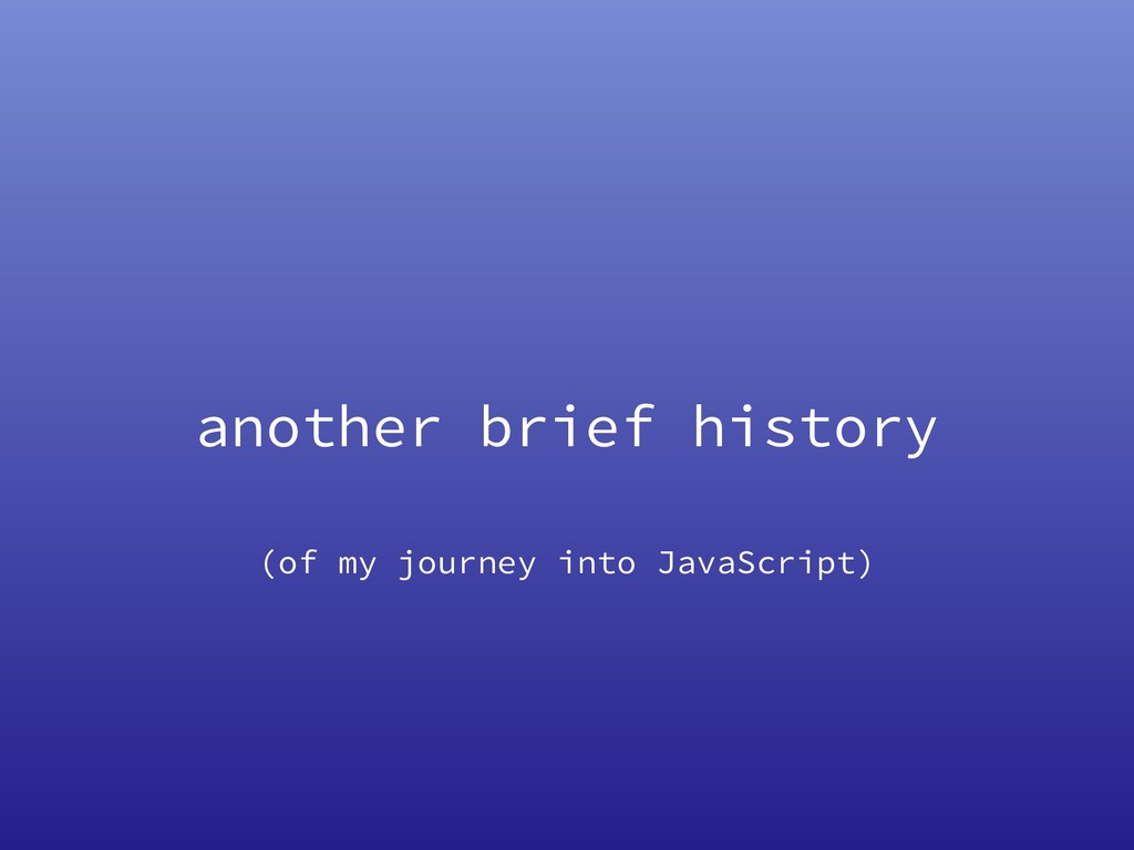 another brief history (of my journey into JavaS...