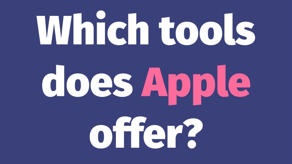 Which tools does Apple offer?