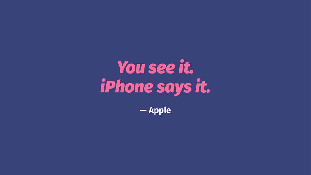You see it. iPhone says it. — Apple