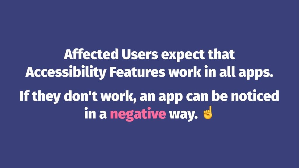 Affected Users expect that Accessibility Featur...