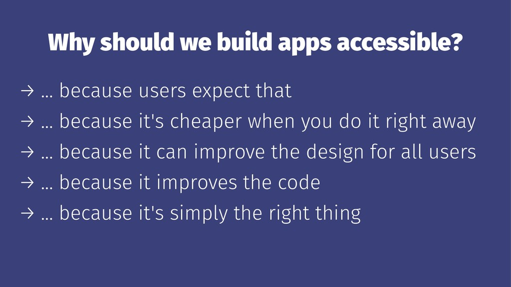 Why should we build apps accessible? → ... beca...