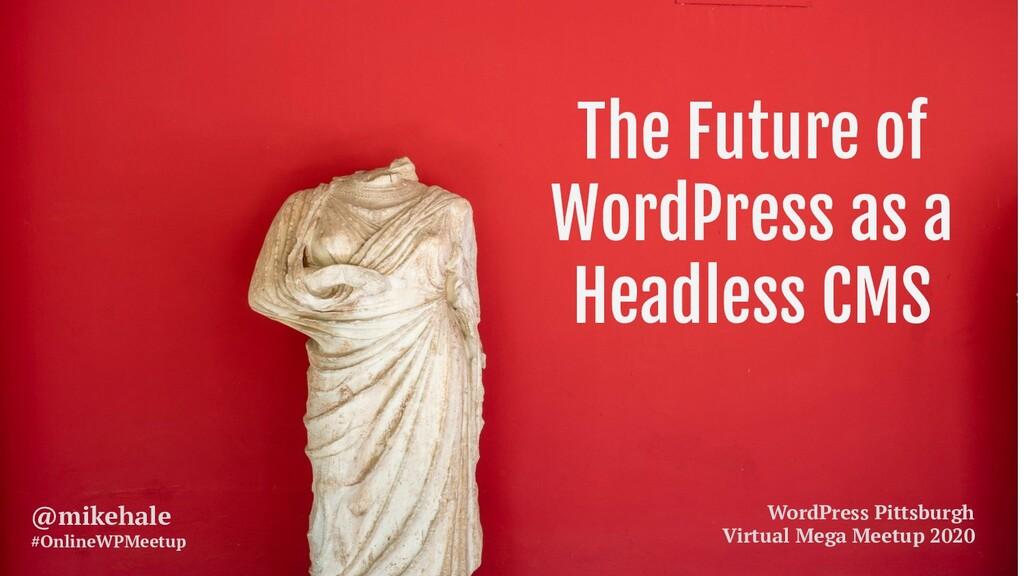 The Future of WordPress as a Headless CMS WordP...