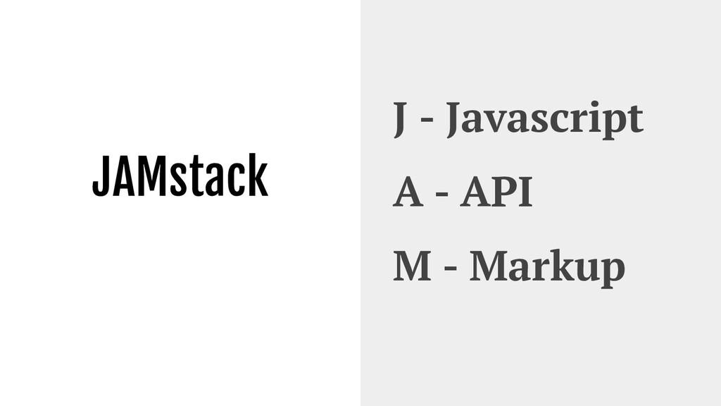 JAMstack J - Javascript A - API M - Markup