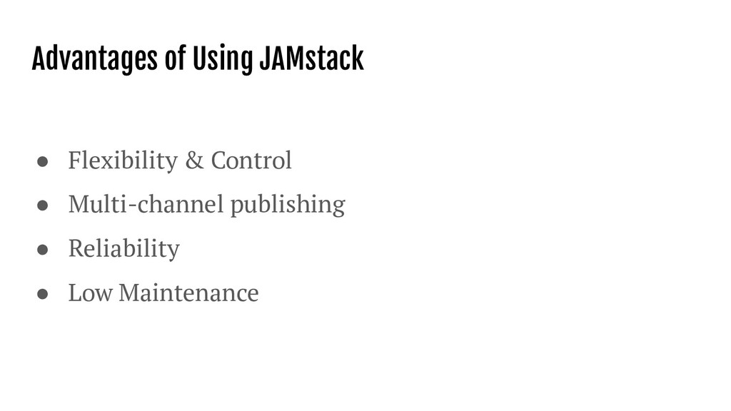 Advantages of Using JAMstack ● Flexibility & Co...