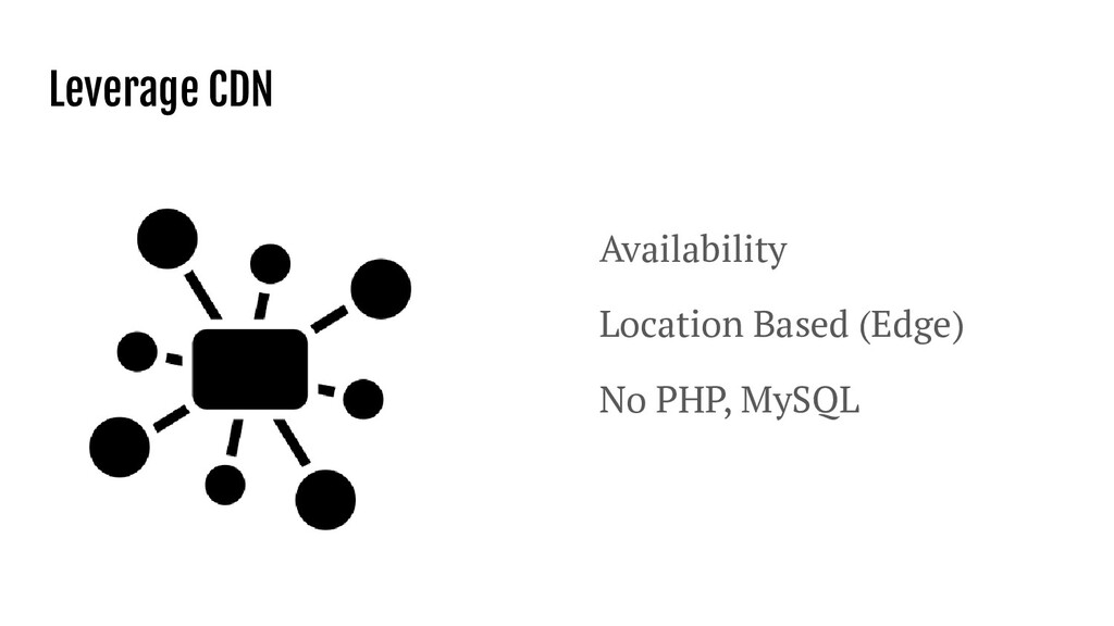 Leverage CDN Availability Location Based (Edge)...