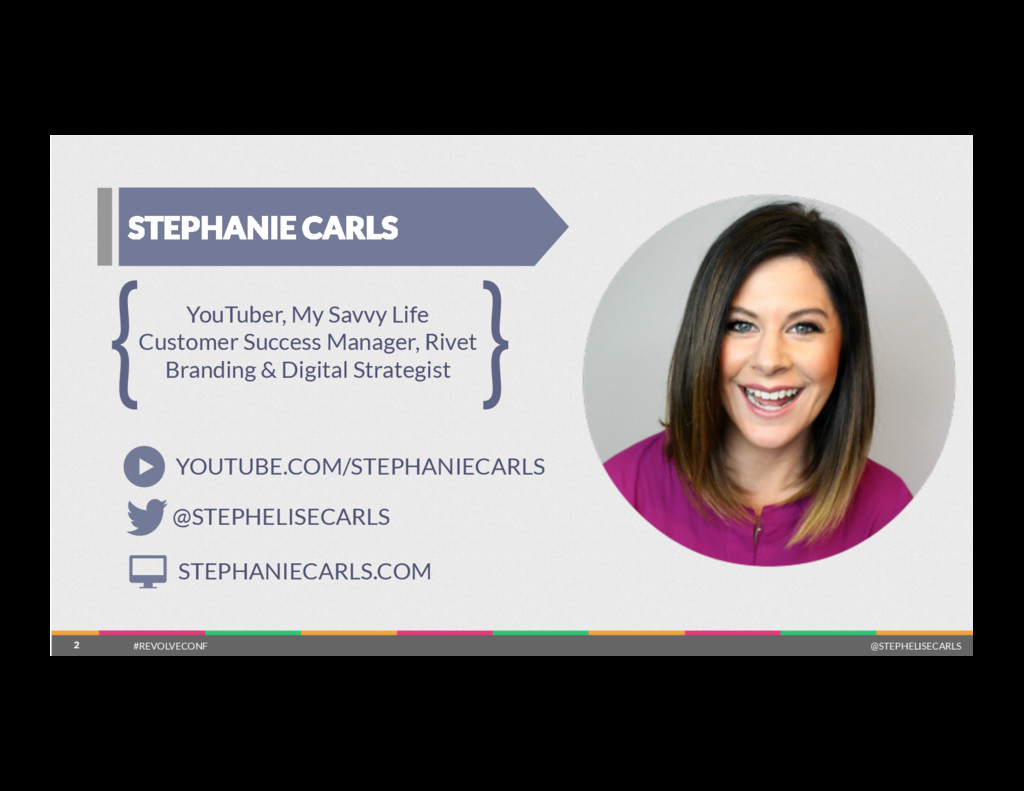 2 #REVOLVECONF @STEPHELISECARLS STEPHANIE CARLS...