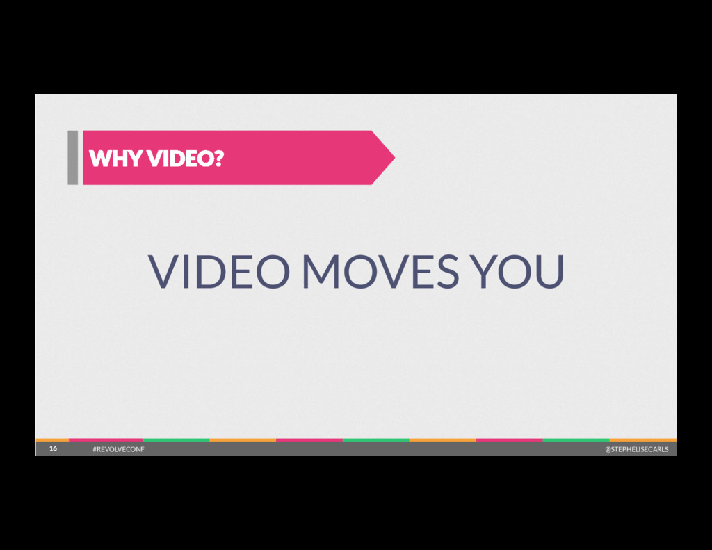 16 WHY VIDEO? 16 VIDEO MOVES YOU #REVOLVECONF @...
