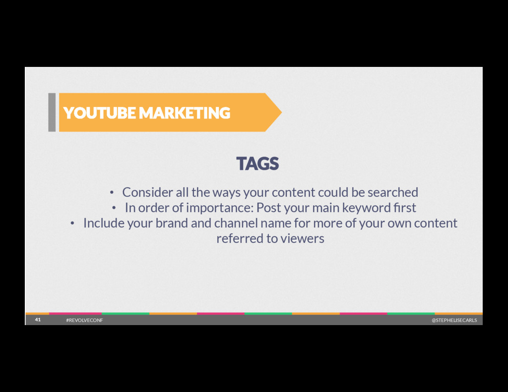 41 YOUTUBE MARKETING 41 TAGS •  Consider all th...