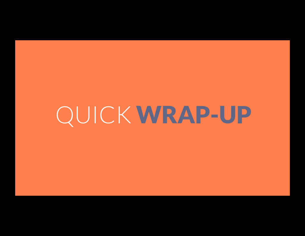 QUICK WRAP-UP