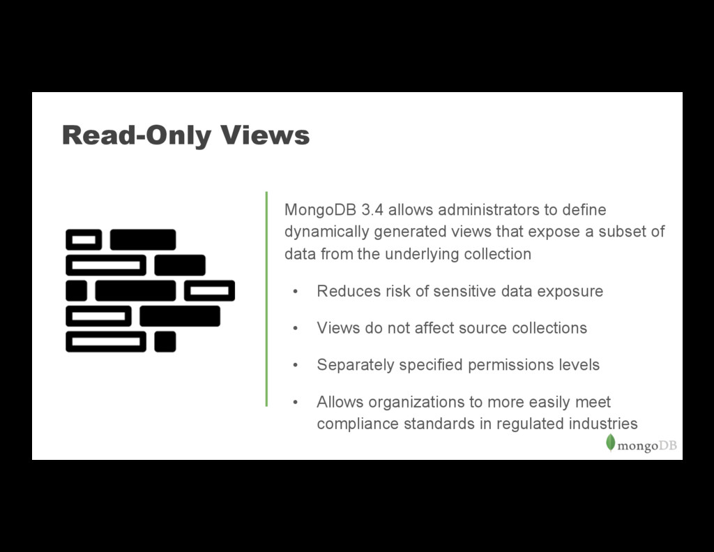 Read-Only Views MongoDB 3.4 allows administrato...