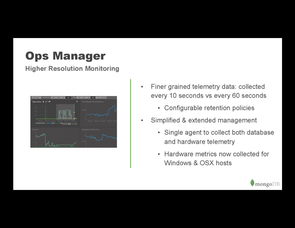 Ops Manager • Finer grained telemetry data: co...