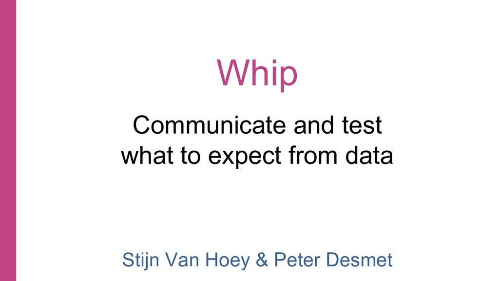 Whip Communicate and test what to expect from d...