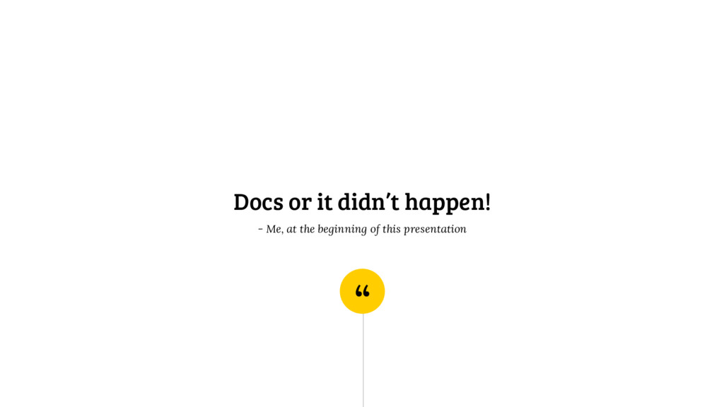 """ Docs or it didn't happen! - Me, at the beginn..."